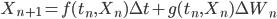 X_{n+1} = f(t_n,X_n)\Delta t+ g(t_n,X_n)\Delta W_n