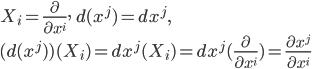 X_i = \frac{\partial}{\partial x^i}, \:\: d(x^j) = dx^j, \\ (d(x^j))(X_i) = dx^j(X_i) = dx^j(\frac{\partial}{\partial x^i}) = \frac{\partial x^j}{\partial x^i}