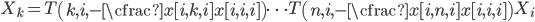 X_k = T \left(k, i, -\cfrac{x[i,k,i]}{x[i,i,i]} \right) \cdots T \left(n, i, -\cfrac{x[i,n,i]}{x[i,i,i]} \right) X_i