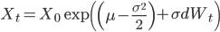 X_t = X_0 \exp\left( \left( \mu-\frac{\sigma^2}{2} \right) + \sigma dW_t \right)