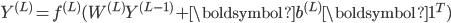 Y^{(L)} = f^{(L)}(W^{(L)} Y^{(L - 1)} + \boldsymbol{b}^{(L)} \boldsymbol{1}^T)