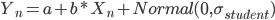 Y_{n} = a + b*X_{n} +Normal (0 , \sigma_{student})