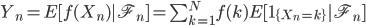 Y_{n}=E[ f(X_{n})| \mathscr{F}_{n}] = \sum_{k=1}^{N}f(k)E[1_{\{X_{n}=k\}}| \mathscr{F}_{n}]