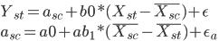 Y_{st} = a_{sc} +b0*(X_{st}-\bar{X_{sc}}) + \epsilon \\ a_{sc} = a0 + ab_{1} * (\bar{X_{sc}} - \bar{X_{st}})+\epsilon_{a}