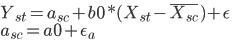 Y_{st} = a_{sc} +b0*(X_{st}-\bar{X_{sc}}) + \epsilon\\ a_{sc} = a0 + \epsilon_{a}