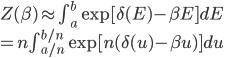 Z(\beta)  \approx  \int_a^{b} \exp[\delta(E)-\beta E]dE\\= n\int_{a/n}^{b/n} \exp[n(\delta(u)-\beta u)]du
