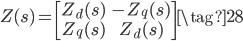 Z(s) = \begin{bmatrix} Z_{d}(s) & -Z_{q}(s) \\ Z_{q}(s) & Z_{d}(s) \end{bmatrix} \tag{28}