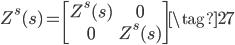 Z^{s}(s) = \begin{bmatrix} Z^{s}(s) & 0  \\ 0 & Z^{s}(s) \end{bmatrix} \tag{27}