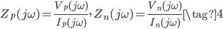 Z_{p}(j \omega) = \displaystyle \frac{V_{p}(j \omega)}{I_{p}(j \omega)}, \quad Z_{n}(j \omega) = \displaystyle \frac{V_{n}(j \omega)}{I_{n}(j \omega)} \tag{4}
