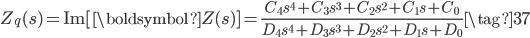 Z_{q}(s) = \mathrm{Im} [ \boldsymbol{Z}(s) ] = \displaystyle \frac{C_{4} s^{4} + C_{3} s^{3} + C_{2} s^{2} + C_{1} s + C_{0}}{D_{4} s^{4} + D_{3} s^{3} + D_{2} s^{2} + D_{1} s + D_{0}} \tag{37}
