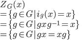 Z_G(x) \\ = \{g \in G| i_g(x) = x\}\\ =\{g \in G| gxg^{-1} = x\}\\ =\{g \in G| gx = xg\}
