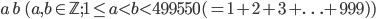 a \, b\quad (a, b \in \mathbb{Z}; 1 \le a < b < 499550(= 1+2+3+\ldots + 999))
