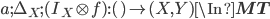 a;\Delta_X;(I_X \otimes f) : () \to (X, Y)\In {\bf MT}