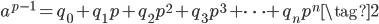 a^{p-1} = q_0 + q_1 p + q_2 p^2 + q_3 p^3 + \cdots + q_n p^n \tag{2}
