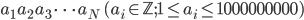 a_1\, a_2\, a_3\, \cdots \, a_N\quad (a_i \in \mathbb{Z}; 1 \le a_i \le 1000000000)