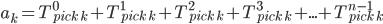 a_k =  T_{pick\ k}^{0} +T_{pick\ k}^{1} +T_{pick\ k}^{2} +T_{pick\ k}^{3} +... + T_{pick\ k}^{n-1}
