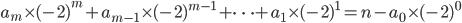 a_m \times (-2)^{m} +a_{m-1} \times (-2)^{m-1} + \dots +a_1 \times (-2)^{1} =n- a_0 \times (-2)^{0}