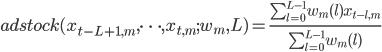 adstock( x_{t - L + 1, m}, \cdots, x_{t, m}; w_m, L) = \frac{\sum^{L - 1}_{l = 0} w_m(l) x_{t-l, m}}{\sum^{L - 1}_{l = 0} w_m(l)}