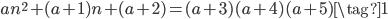 an^2 + (a+1)n + (a+2) = (a+3) (a+4) (a+5) \tag{1}