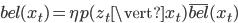 bel(x_t)=\eta p(z_t \vert x_t) \overline{bel}(x_t)