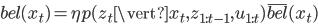 bel(x_t)=\eta p(z_t \vert x_t,z_{1:t-1},u_{1:t}) \overline{bel}(x_t)