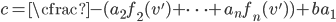 c = \cfrac{-(a_2 f_2(v') + \cdots + a_n f_n(v')) + b}{a_1}