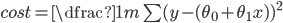 cost= \dfrac{1}{m} \sum (y - (\theta_{0} + \theta_{1}x))^{2}