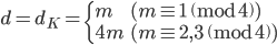 d = d_K = \begin{cases} m & (m \equiv 1 \pmod{4}) \\ 4m & (m \equiv 2, 3 \pmod{4})  \end{cases}