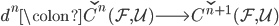 d^n \colon \check{C^{n}}(\mathcal{F}, \mathcal{U}) \longrightarrow \check{C^{n+1}}(\mathcal{F}, \mathcal{U})
