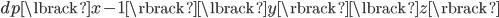 dp \lbrack x-1 \rbrack \lbrack y \rbrack \lbrack z \rbrack