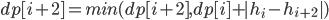 dp[i+2] = min(dp[i+2], dp[i] + |h_i-h_{i+2}|)