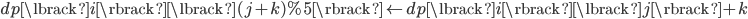 dp\lbrack i \rbrack\lbrack (j+k)\% 5 \rbrack \leftarrow dp\lbrack i \rbrack\lbrack j \rbrack + k