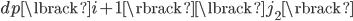dp\lbrack i+1 \rbrack\lbrack j_{2}\rbrack