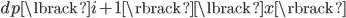 dp\lbrack i+1 \rbrack\lbrack x\rbrack