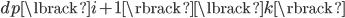 dp\lbrack i+1\rbrack\lbrack k\rbrack