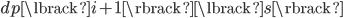 dp\lbrack i+1\rbrack\lbrack s\rbrack