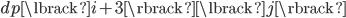 dp\lbrack i+3 \rbrack\lbrack j \rbrack