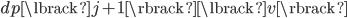 dp\lbrack j+1 \rbrack\lbrack v \rbrack