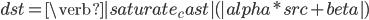dst = \verb|saturate_cast|(|alpha * src + beta|)