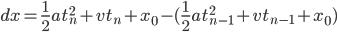 dx = \frac{1}{2}at_{n}^{2} + vt_{n} + x_{0} - (\frac{1}{2}at_{n-1}^2+vt_{n-1}+x_{0})