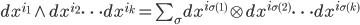 dx^{i_1}\wedge dx^{i_2}\dots dx^{i_k} = \sum_{\sigma }dx^{i_{\sigma(1)}}\otimes dx^{i_{\sigma(2)}}\dots dx^{i_{\sigma(k)}}