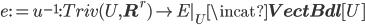 e := u^{-1} : Triv(U, {\bf R}^r)  \to E|_U \incat {\bf VectBdl}[U]