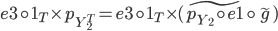 e3 \circ 1_T \times p_{Y_2^{T}} = e3 \circ 1_T \times (\widetilde{p_{Y_2} \circ e1} \circ \widetilde{g})