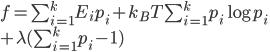 f = \sum_{i = 1}^{k}E_ip_{i} + k_BT\sum_{i = 1}^{k} p_{i}\log{p_i} \\+ \lambda (\sum_{i = 1}^{k} p_{i} - 1)