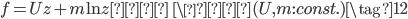 f = U z + m\,{\rm ln}z  \ \ \  (U, m : const.) \tag{12}