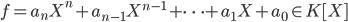 f = a_n X^n + a_{n-1} X^{n-1} + \cdots + a_1 X + a_0 \in K [X]