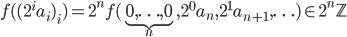 f((2^i a_i)_i) = 2^n f(\underbrace{0, \ldots, 0}_n, 2^0 a_n, 2^1 a_{n+1}, \ldots) \in 2^n \mathbb{Z}