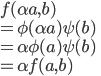 f(\alpha a, b)\\  = \phi(\alpha a)\psi(b) \\ = \alpha \phi(a) \psi (b) \\ = \alpha f(a, b)