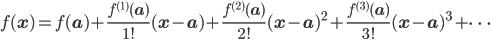f({\bf x}) = f({\bf a})+{\large\frac{f^{(1)}({\bf a})}{1!}}({\bf x}-{\bf a})+{\large\frac{f^{(2)}({\bf a})}{2!}}({\bf x}-{\bf a})^2+{\large\frac{f^{(3)}({\bf a})}{3!}}({\bf x}-{\bf a})^3+~\cdots