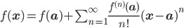 f({\bf x})= f({\bf a})+\sum_{n=1}^{\infty}{\large\frac{f^{(n)}({\bf a})}{n!}}({\bf x}-{\bf a})^n